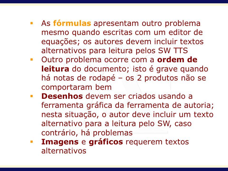 As fórmulas apresentam outro problema mesmo quando escritas com um editor de equações; os autores devem incluir textos alternativos para leitura pelos