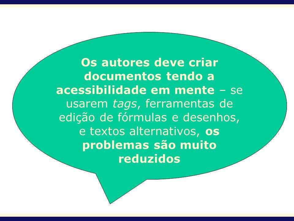 Os autores deve criar documentos tendo a acessibilidade em mente – se usarem tags, ferramentas de edição de fórmulas e desenhos, e textos alternativos