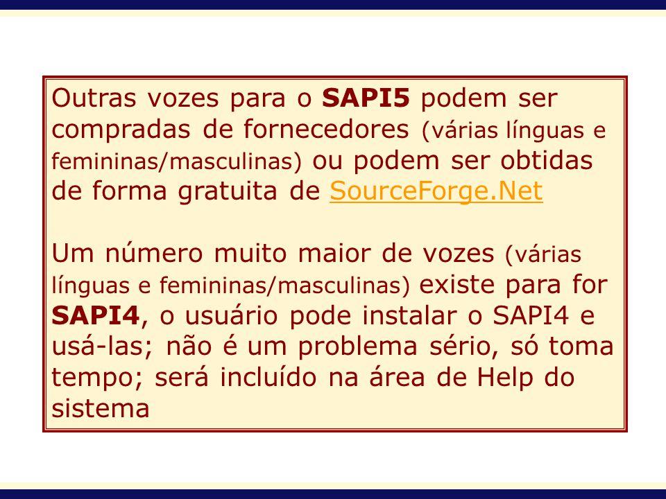 Outras vozes para o SAPI5 podem ser compradas de fornecedores (várias línguas e femininas/masculinas) ou podem ser obtidas de forma gratuita de Source