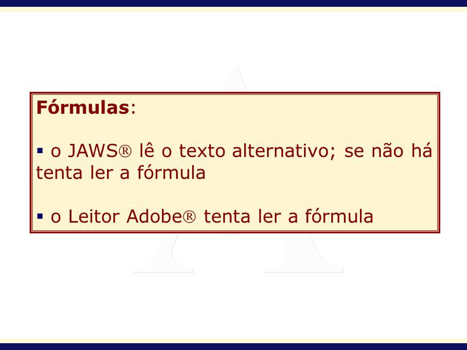 Fórmulas: o JAWS lê o texto alternativo; se não há tenta ler a fórmula o Leitor Adobe tenta ler a fórmula