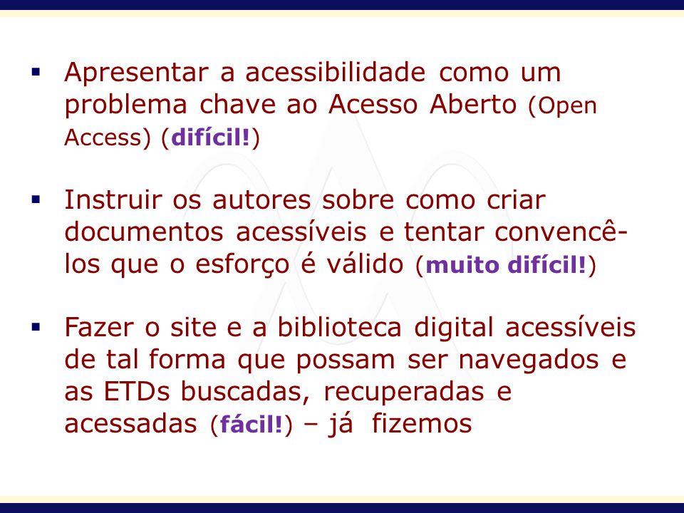 Apresentar a acessibilidade como um problema chave ao Acesso Aberto (Open Access) (difícil!) Instruir os autores sobre como criar documentos acessívei