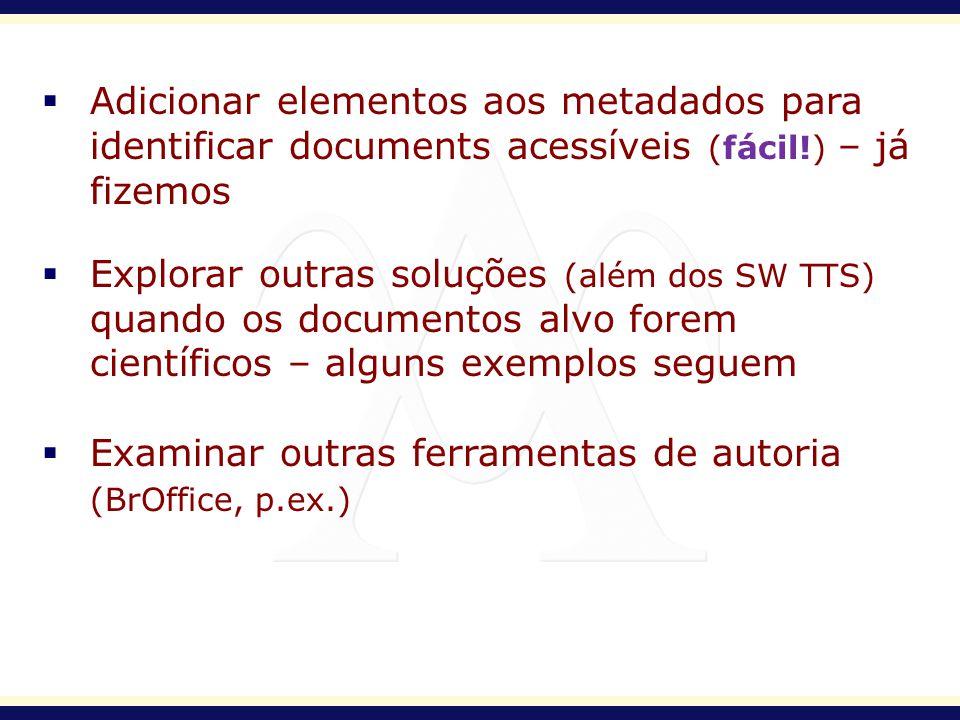 Adicionar elementos aos metadados para identificar documents acessíveis (fácil!) – já fizemos Explorar outras soluções (além dos SW TTS) quando os doc