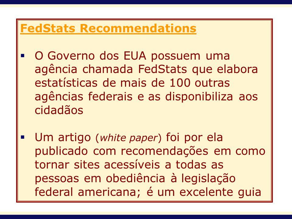 FedStats Recommendations O Governo dos EUA possuem uma agência chamada FedStats que elabora estatísticas de mais de 100 outras agências federais e as
