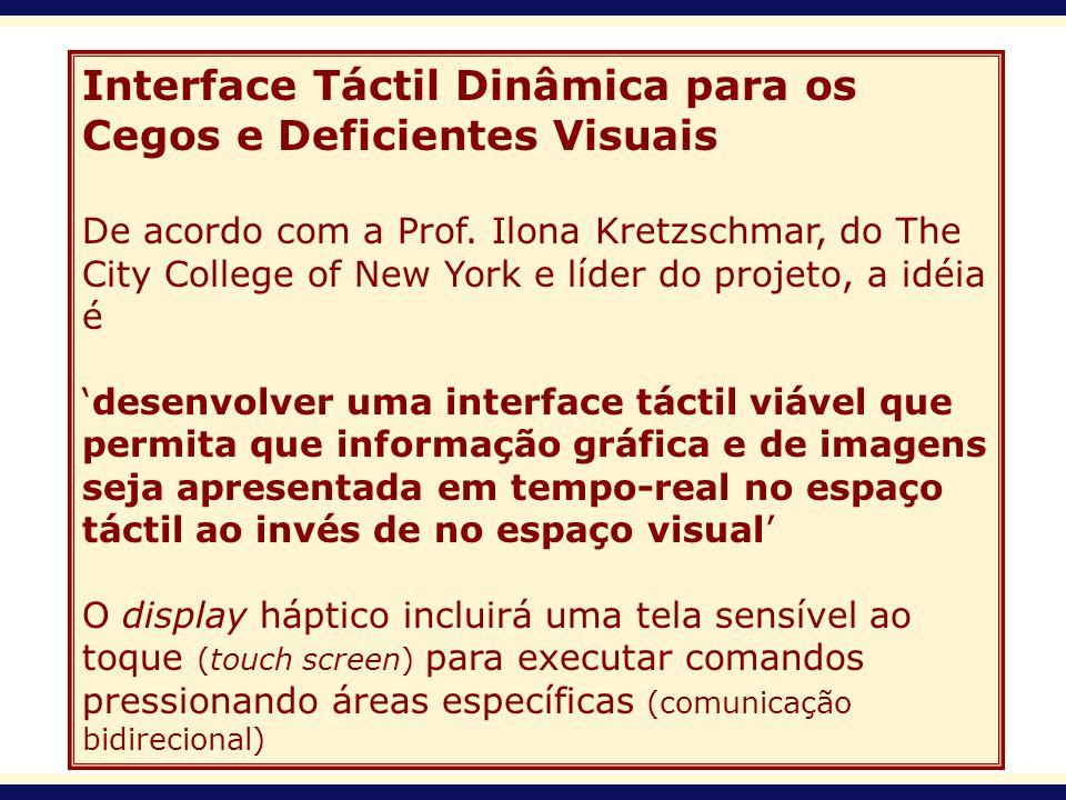 Interface Táctil Dinâmica para os Cegos e Deficientes Visuais De acordo com a Prof. Ilona Kretzschmar, do The City College of New York e líder do proj
