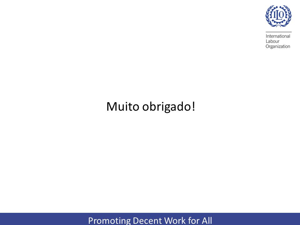 Promoting Decent Work for All Muito obrigado!