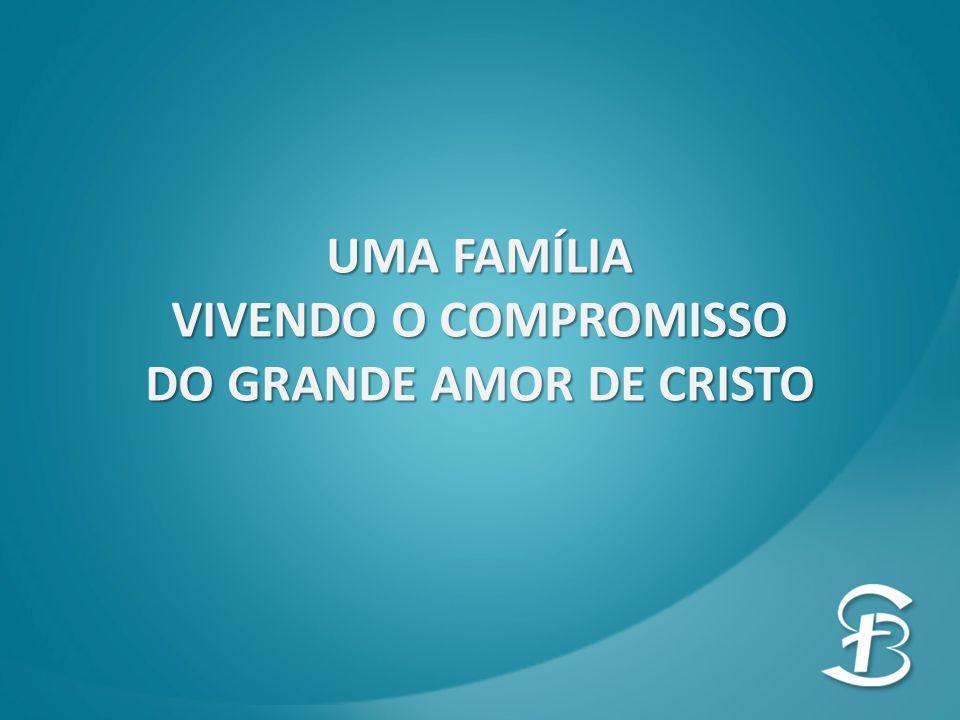 UMA FAMÍLIA VIVENDO O COMPROMISSO DO GRANDE AMOR DE CRISTO