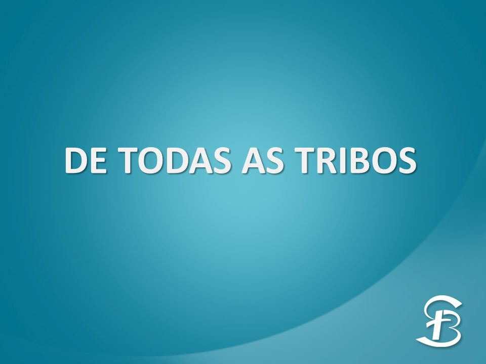 DE TODAS AS TRIBOS