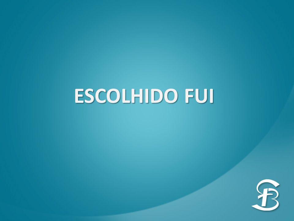 ESCOLHIDO FUI
