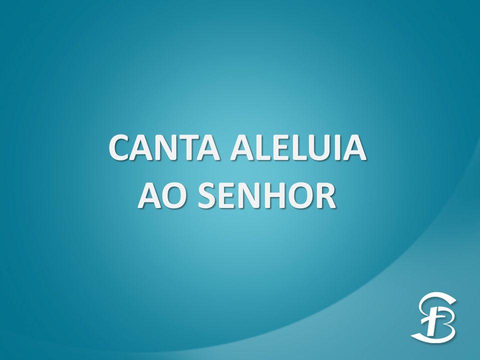 CANTA ALELUIA AO SENHOR