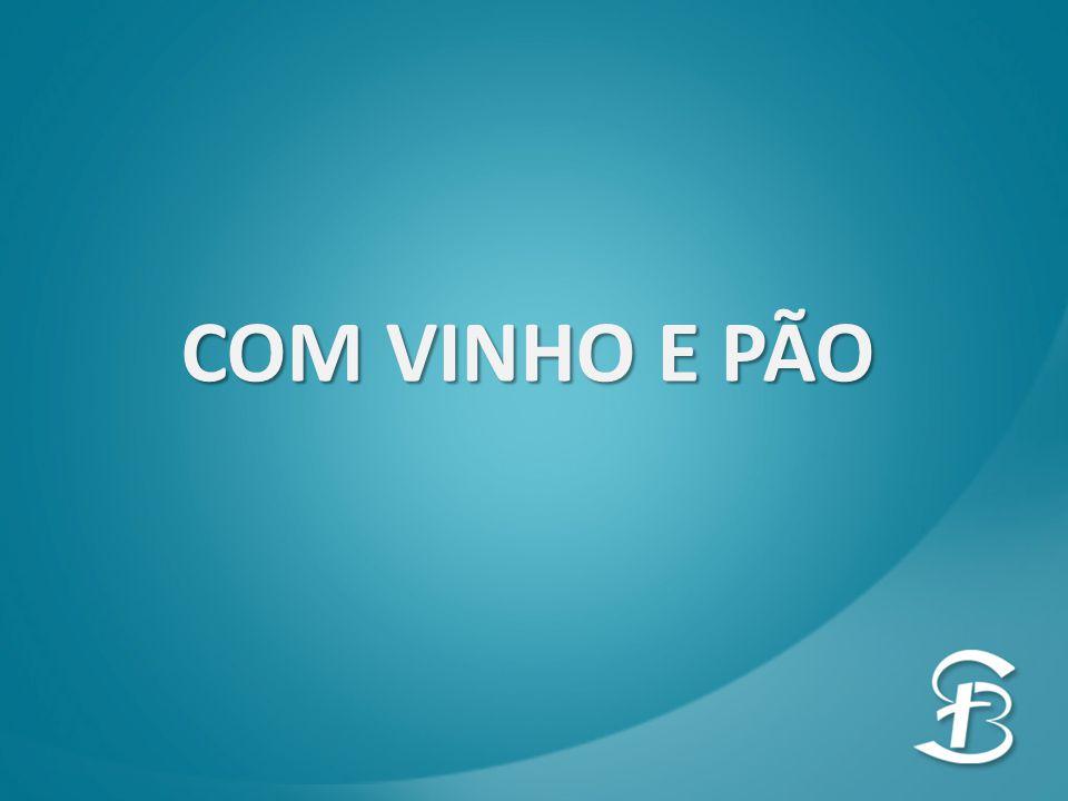COM VINHO E PÃO