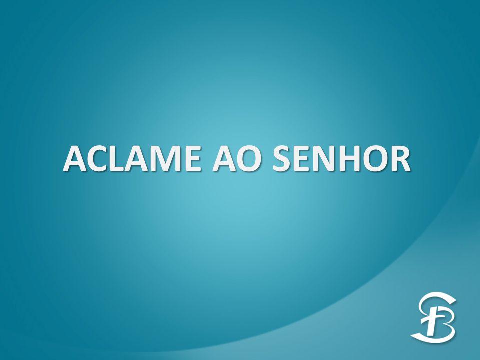 ACLAME AO SENHOR