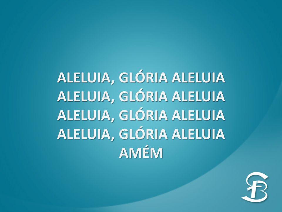 ALELUIA, GLÓRIA ALELUIA AMÉM
