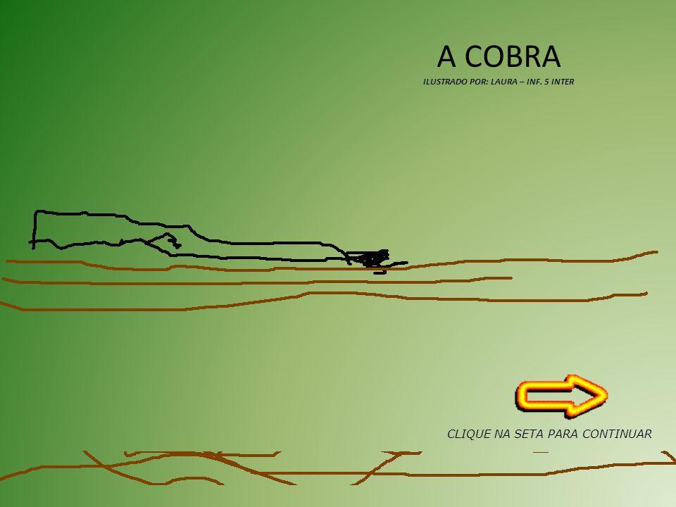 A COBRA ILUSTRADO POR: LAURA – INF. 5 INTER CLIQUE NA SETA PARA CONTINUAR