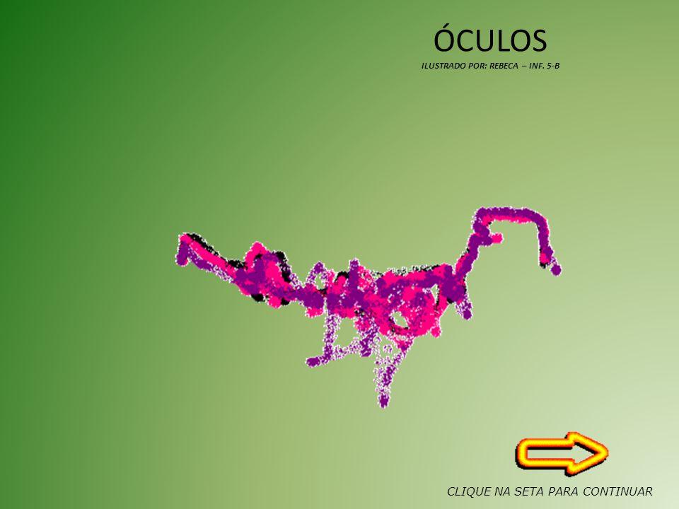 ÓCULOS ILUSTRADO POR: REBECA – INF. 5-B CLIQUE NA SETA PARA CONTINUAR