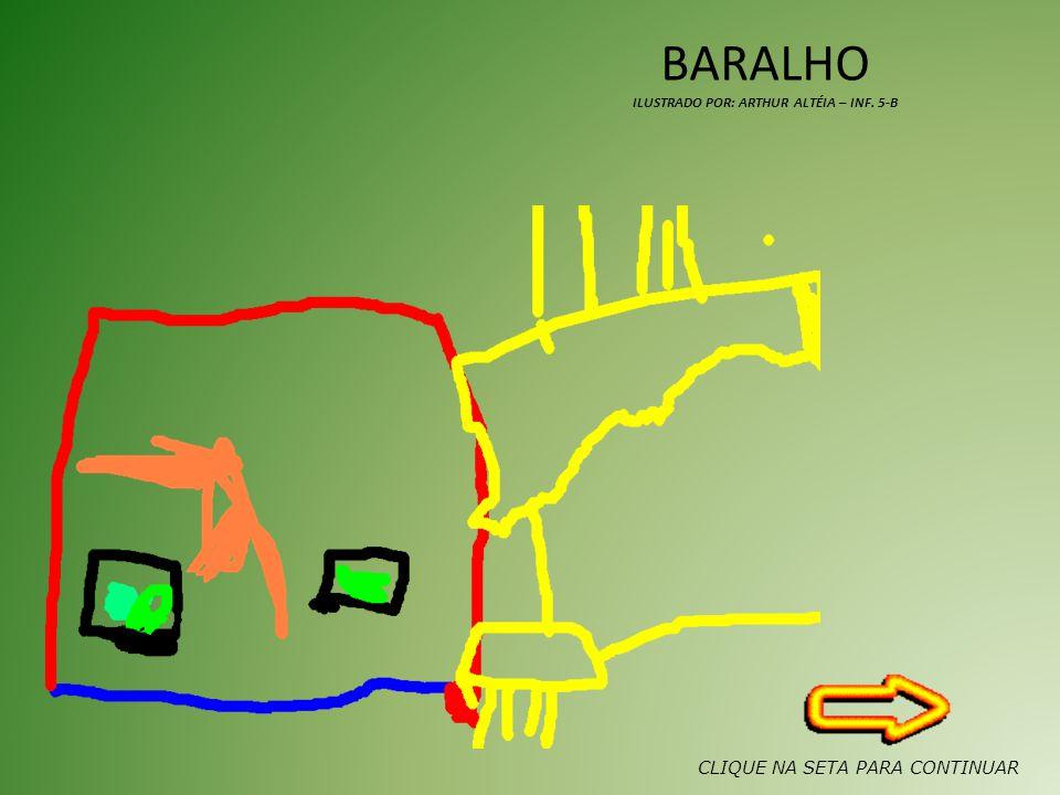 BARALHO ILUSTRADO POR: ARTHUR ALTÉIA – INF. 5-B CLIQUE NA SETA PARA CONTINUAR