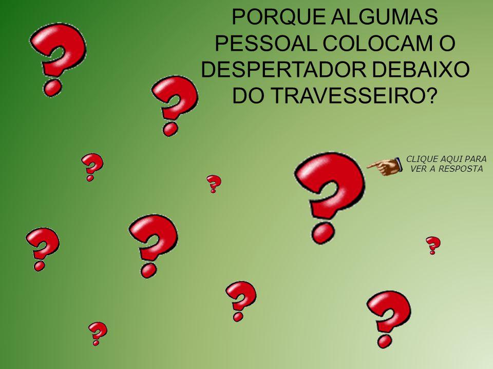 PORQUE ALGUMAS PESSOAL COLOCAM O DESPERTADOR DEBAIXO DO TRAVESSEIRO? CLIQUE AQUI PARA VER A RESPOSTA