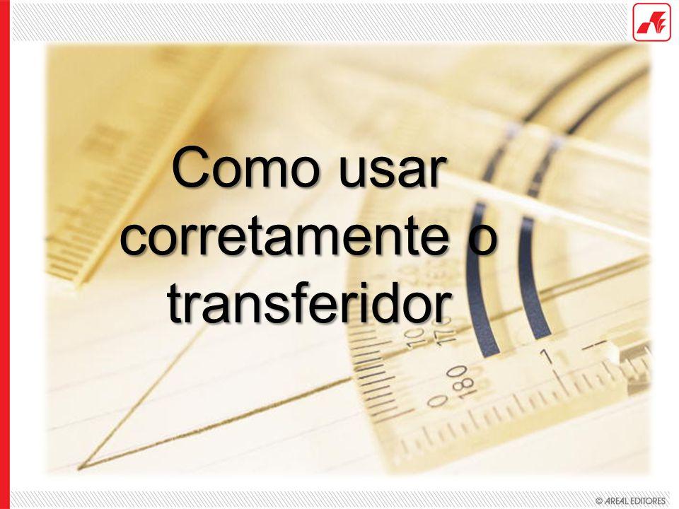 Como usar corretamente o transferidor