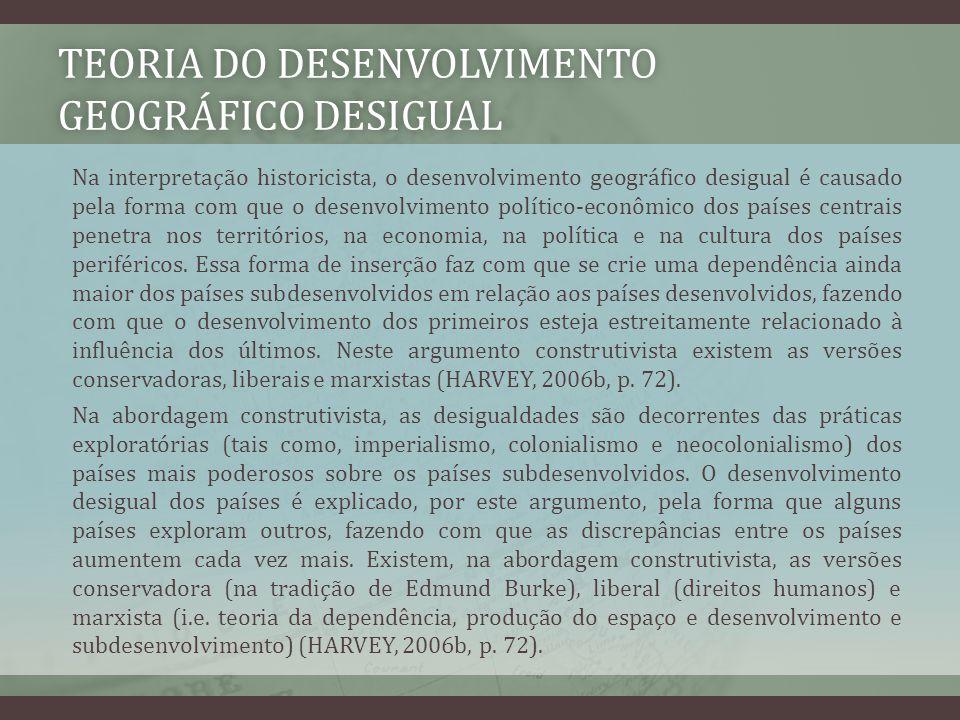 TEORIA DO DESENVOLVIMENTO GEOGRÁFICO DESIGUAL Na interpretação historicista, o desenvolvimento geográfico desigual é causado pela forma com que o dese