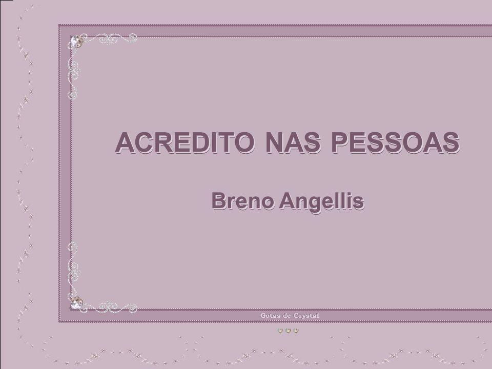 Gotas de Crystal ACREDITO NAS PESSOAS ACREDITO NAS PESSOAS Breno Angellis Breno Angellis