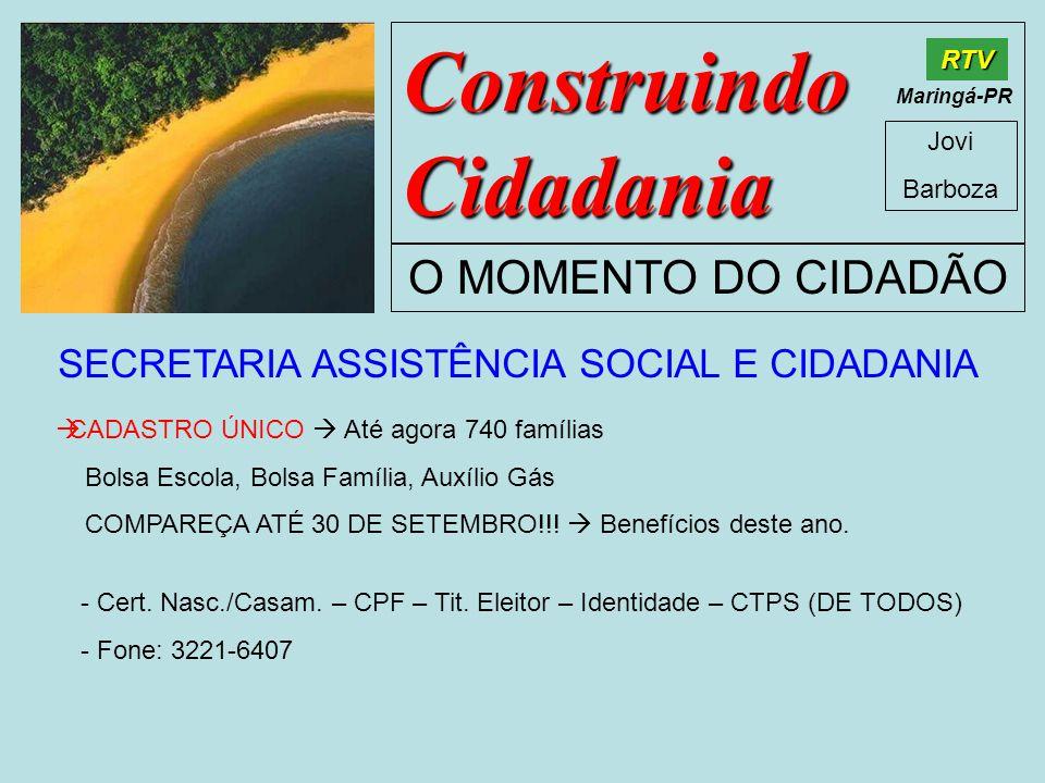 Construindo Cidadania Jovi Barboza O MOMENTO DO CIDADÃO RTV Maringá-PR SECRETARIA ASSISTÊNCIA SOCIAL E CIDADANIA CADASTRO ÚNICO Até agora 740 famílias