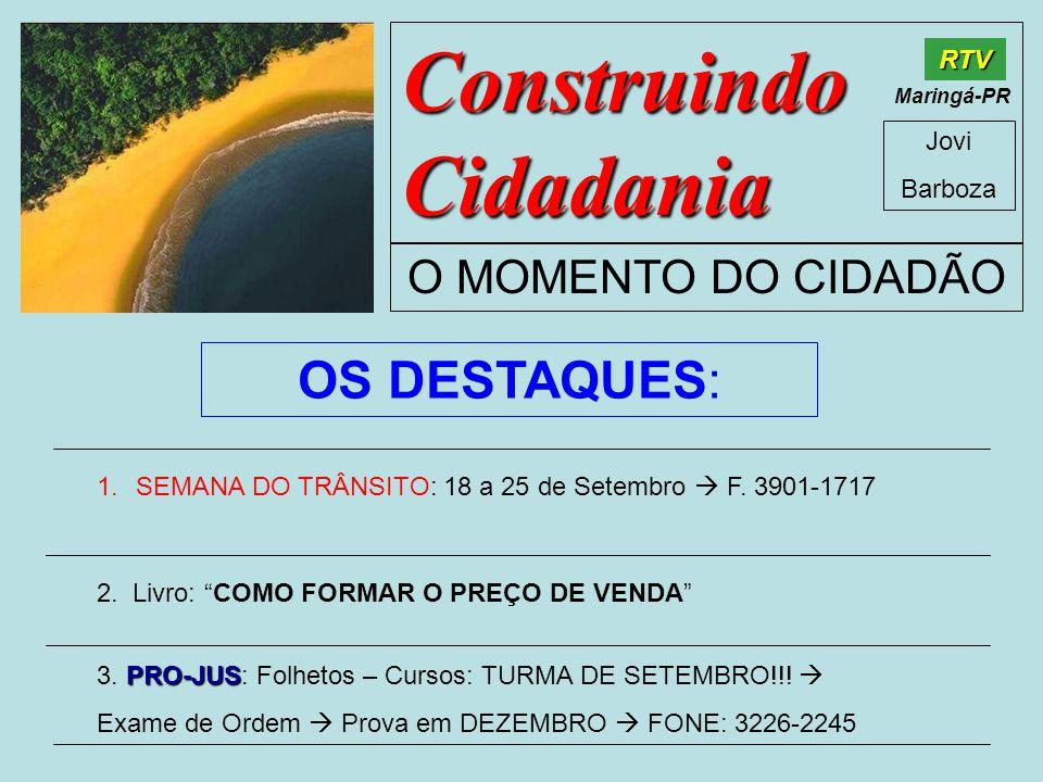 Construindo Cidadania Jovi Barboza O MOMENTO DO CIDADÃO RTV Maringá-PR OS DESTAQUES: 1.SEMANA DO TRÂNSITO: 18 a 25 de Setembro F. 3901-1717 2. Livro: