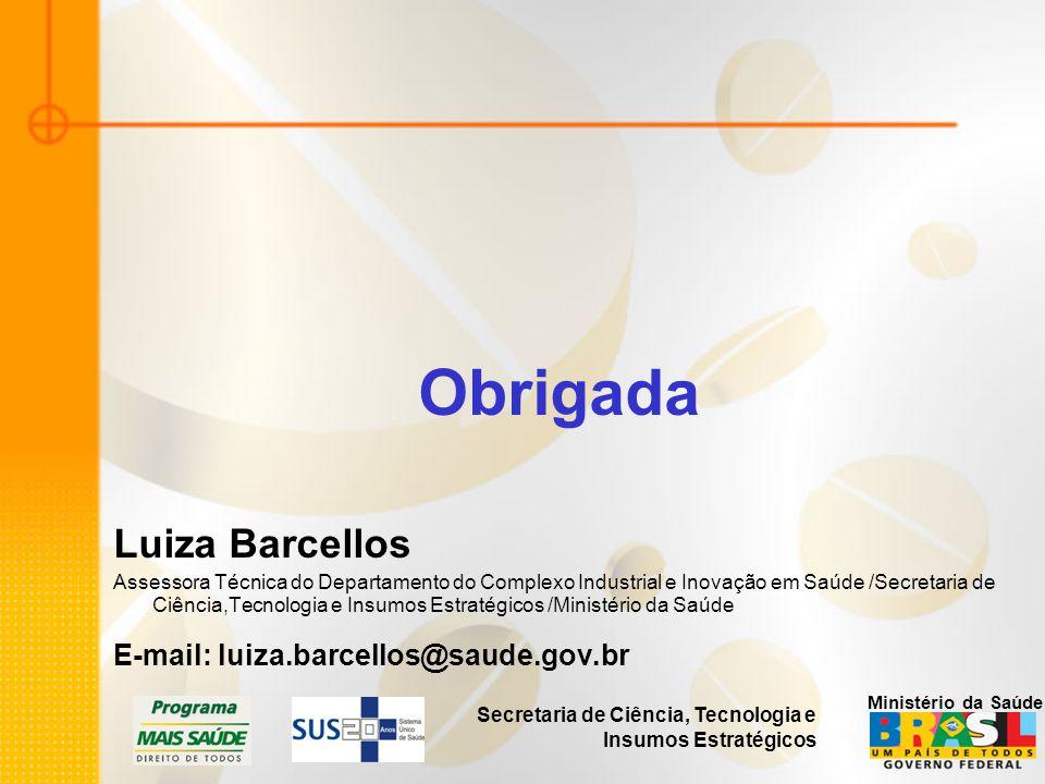 Secretaria de Ciência, Tecnologia e Insumos Estratégicos Ministério da Saúde Obrigada Luiza Barcellos Assessora Técnica do Departamento do Complexo In