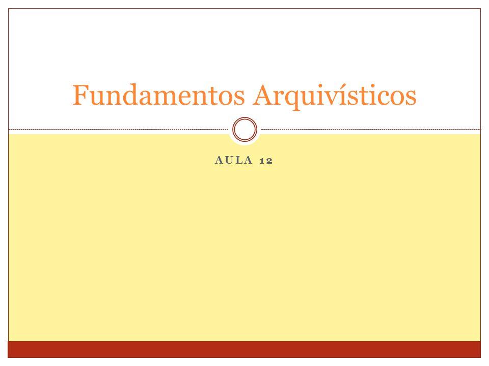 AULA 12 Fundamentos Arquivísticos