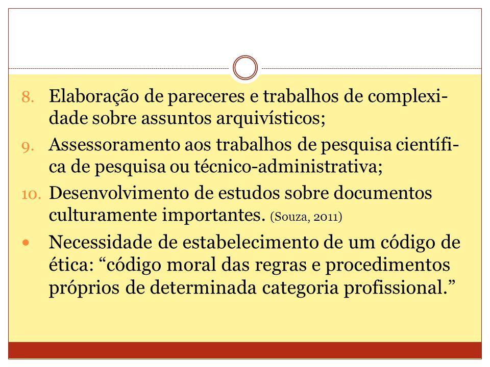 8. Elaboração de pareceres e trabalhos de complexi- dade sobre assuntos arquivísticos; 9. Assessoramento aos trabalhos de pesquisa científi- ca de pes