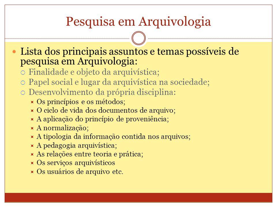Pesquisa em Arquivologia Lista dos principais assuntos e temas possíveis de pesquisa em Arquivologia: Finalidade e objeto da arquivística; Papel socia