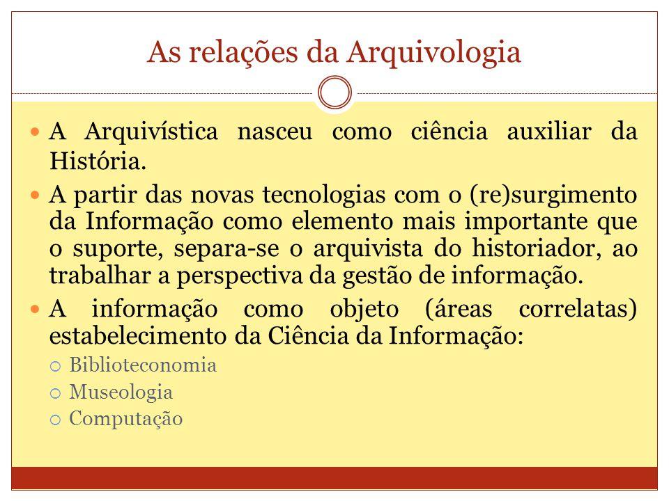 Arquivologia e Ciência da Informação O arquivista realiza seu trabalho com intermediação e instrumental de outras áreas, criando possibilida- des para que outros consigam seu próprios fins.
