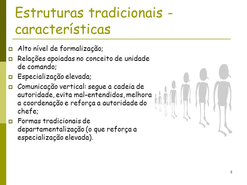 5 Estruturas tradicionais - características Alto nível de formalização; Relações apoiadas no conceito de unidade de comando; Especialização elevada; C