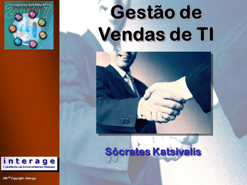 2007 © Copyright Interage 1 Gestão de Vendas de TI Sócrates Katsivalis Sócrates Katsivalis Gestão de Vendas de TI Gestão de Vendas de TI Gestão de Vendas de TI Gestão de Vendas de TI