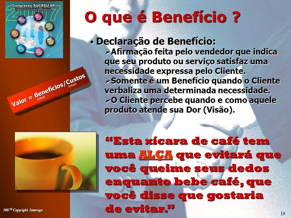 2007 © Copyright Interage 19 O que é Benefício .