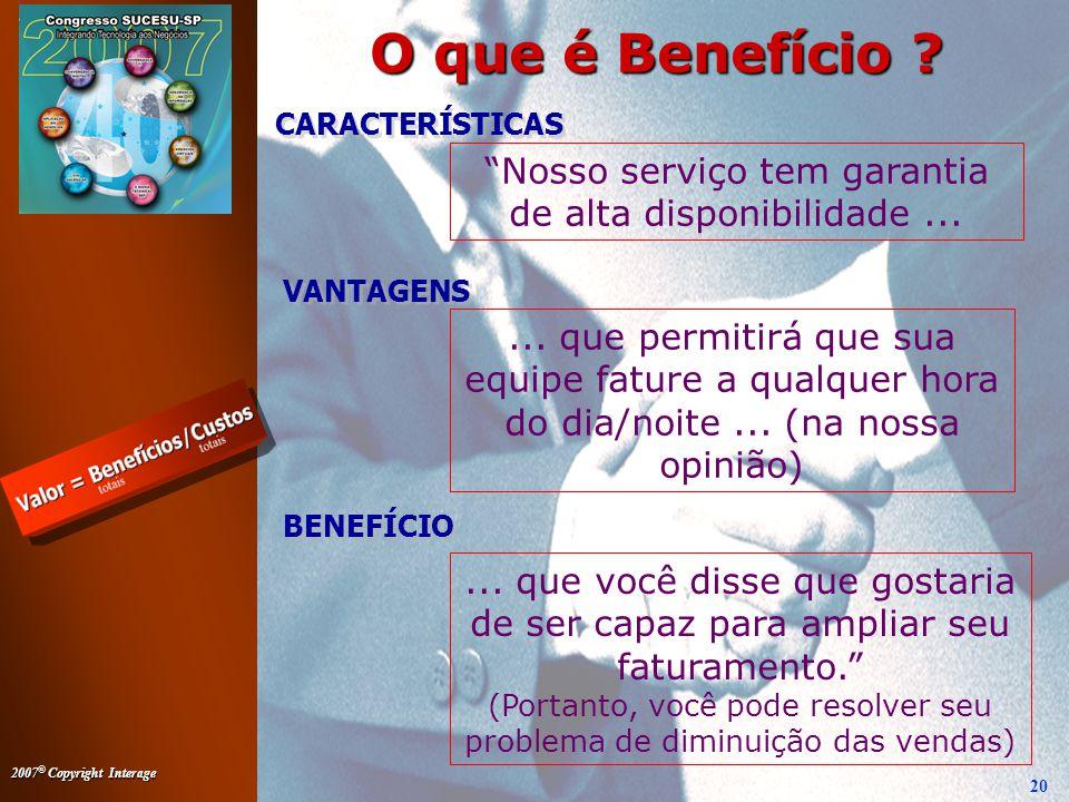 2007 © Copyright Interage 20 O que é Benefício .