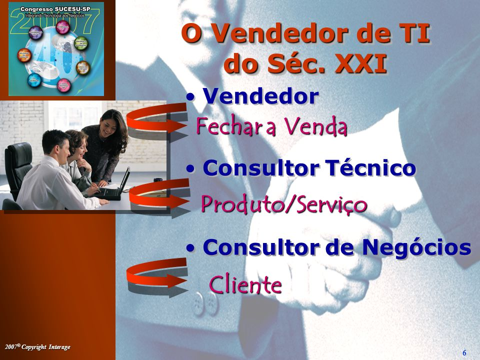 2007 © Copyright Interage 6 O Vendedor de TI do Séc.