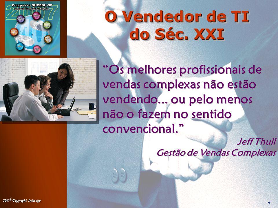 2007 © Copyright Interage 7 Os melhores profissionais de vendas complexas não estão vendendo...