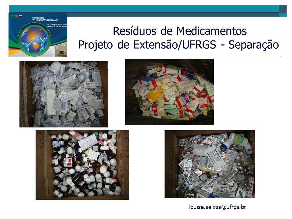 louise.seixas@ufrgs.br Resíduos de Medicamentos Projeto de Extensão/UFRGS - Separação