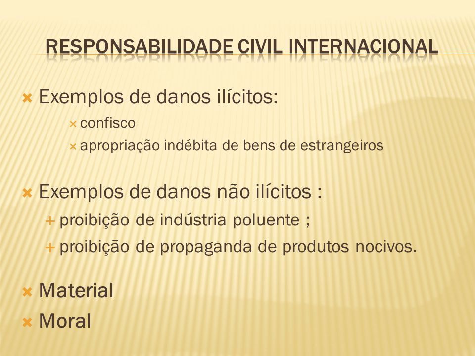 Exemplos de danos ilícitos: confisco apropriação indébita de bens de estrangeiros Exemplos de danos não ilícitos : proibição de indústria poluente ; p