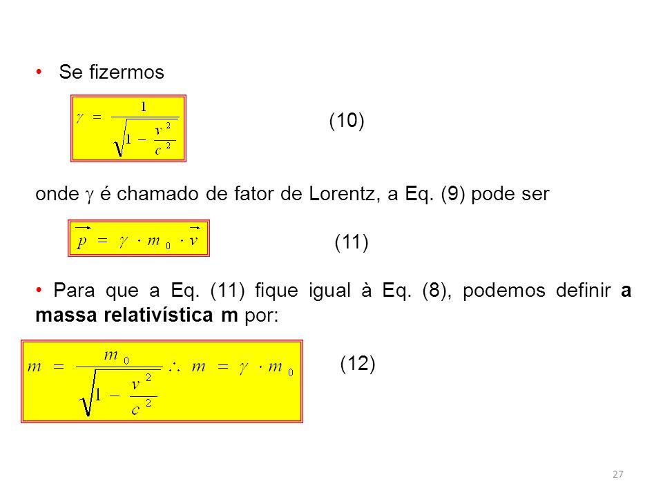 27 Se fizermos (10) onde é chamado de fator de Lorentz, a Eq.