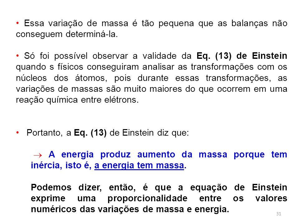 31 Essa variação de massa é tão pequena que as balanças não conseguem determiná-la.
