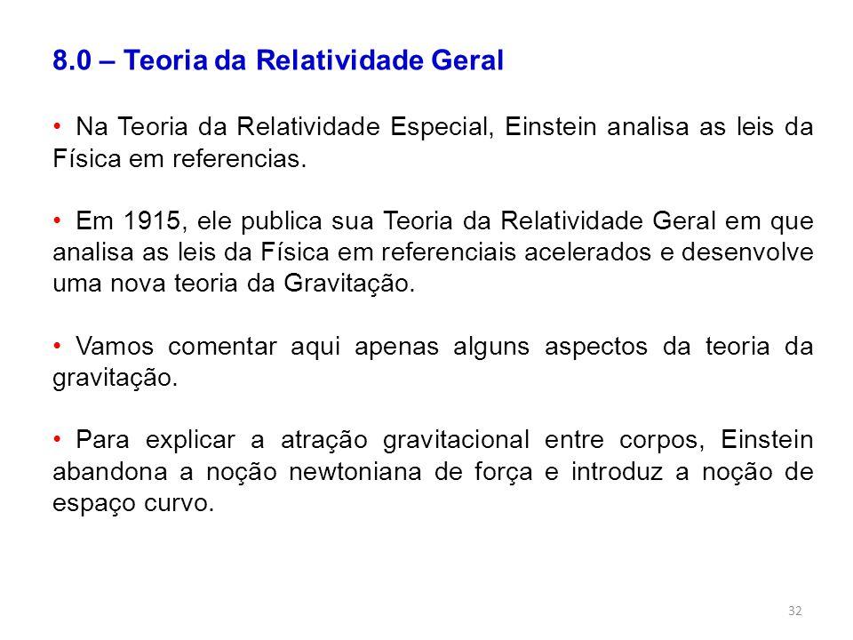 32 8.0 – Teoria da Relatividade Geral Na Teoria da Relatividade Especial, Einstein analisa as leis da Física em referencias.