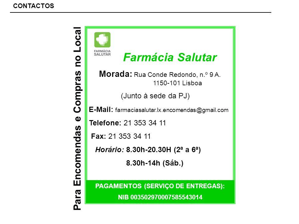 Para Encomendas e Compras no Local CONTACTOS Farmácia Salutar Morada: Rua Conde Redondo, n.º 9 A.