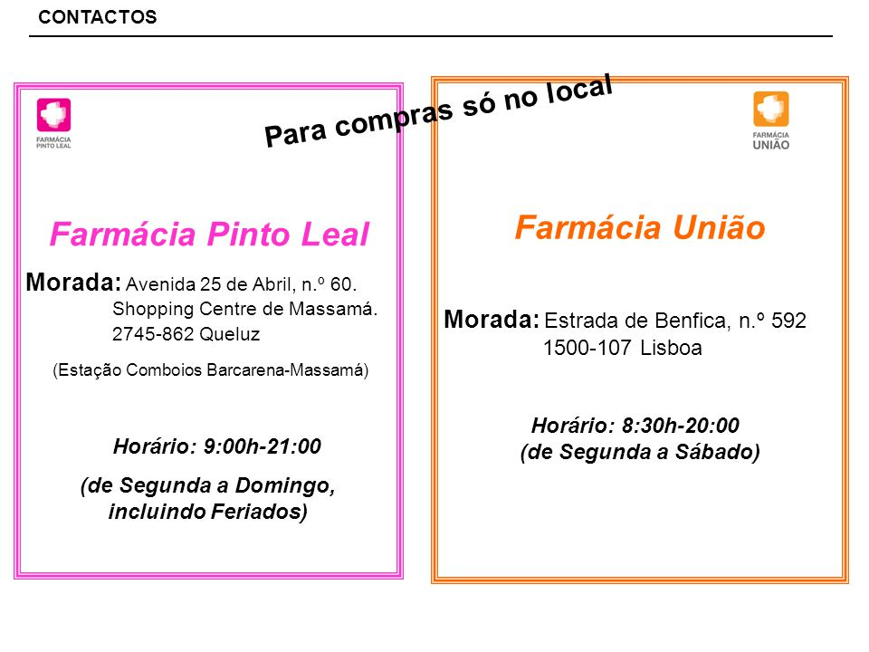 Para Encomendas e Compras no Local CONTACTOS Farmácia Salutar Morada: Rua Conde Redondo, n.º 9 A. 1150-101 Lisboa (Junto à sede da PJ) E-Mail: farmaci
