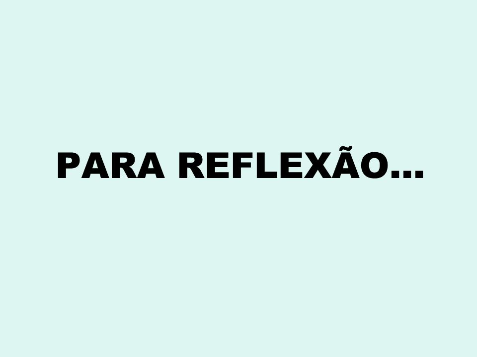 PARA REFLEXÃO...