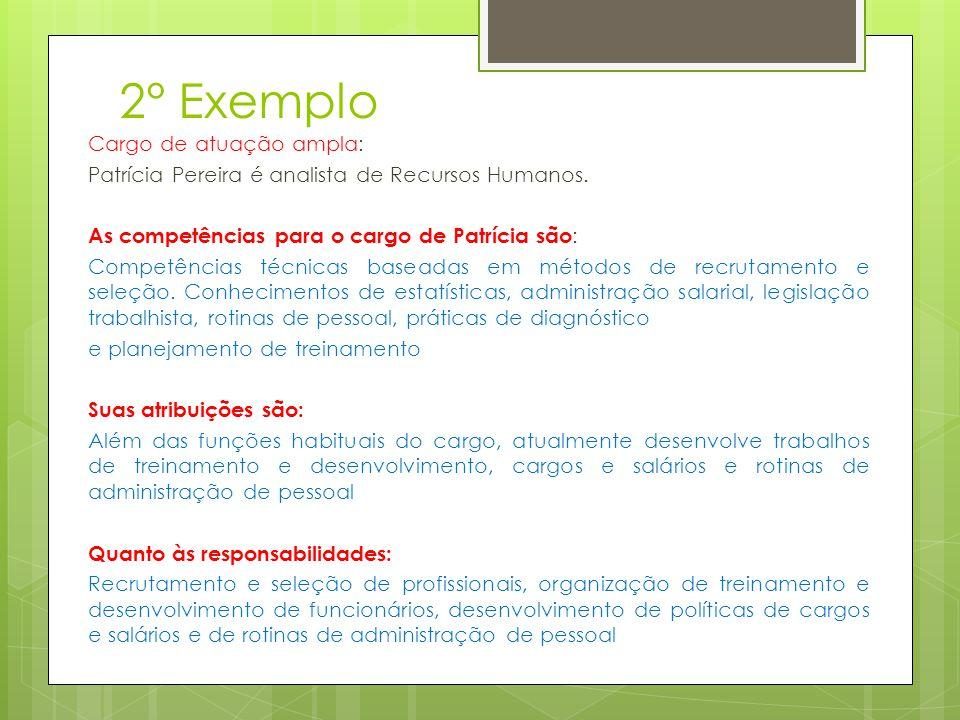 2° Exemplo Cargo de atuação ampla: Patrícia Pereira é analista de Recursos Humanos. As competências para o cargo de Patrícia são : Competências técnic