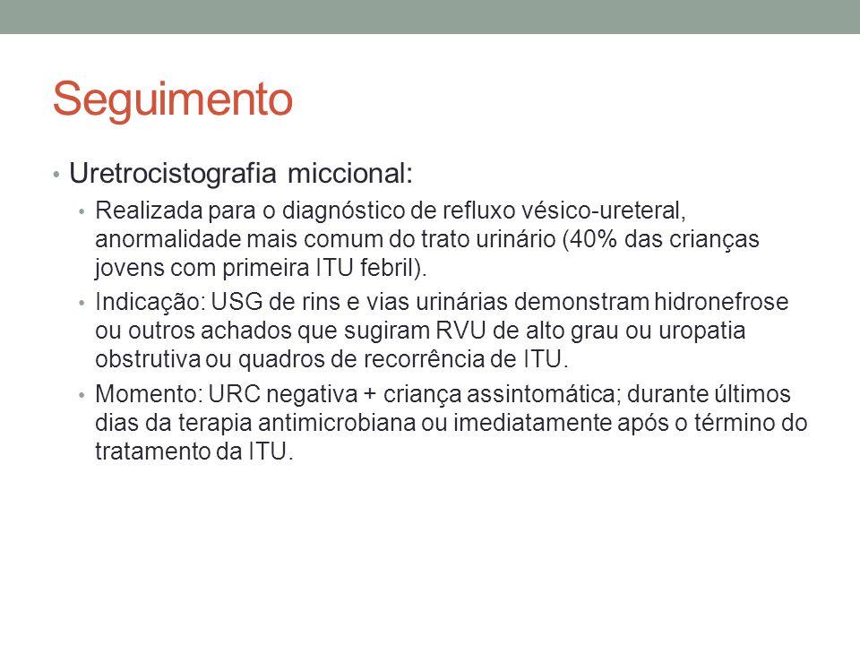 Seguimento Uretrocistografia miccional: Realizada para o diagnóstico de refluxo vésico-ureteral, anormalidade mais comum do trato urinário (40% das cr