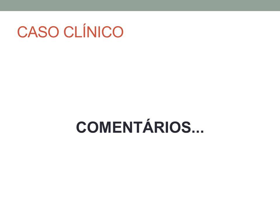 CASO CLÍNICO COMENTÁRIOS...