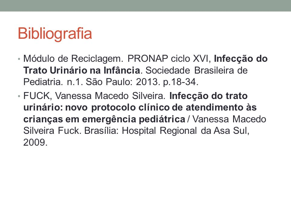 Bibliografia Módulo de Reciclagem. PRONAP ciclo XVI, Infecção do Trato Urinário na Infância. Sociedade Brasileira de Pediatria. n.1. São Paulo: 2013.