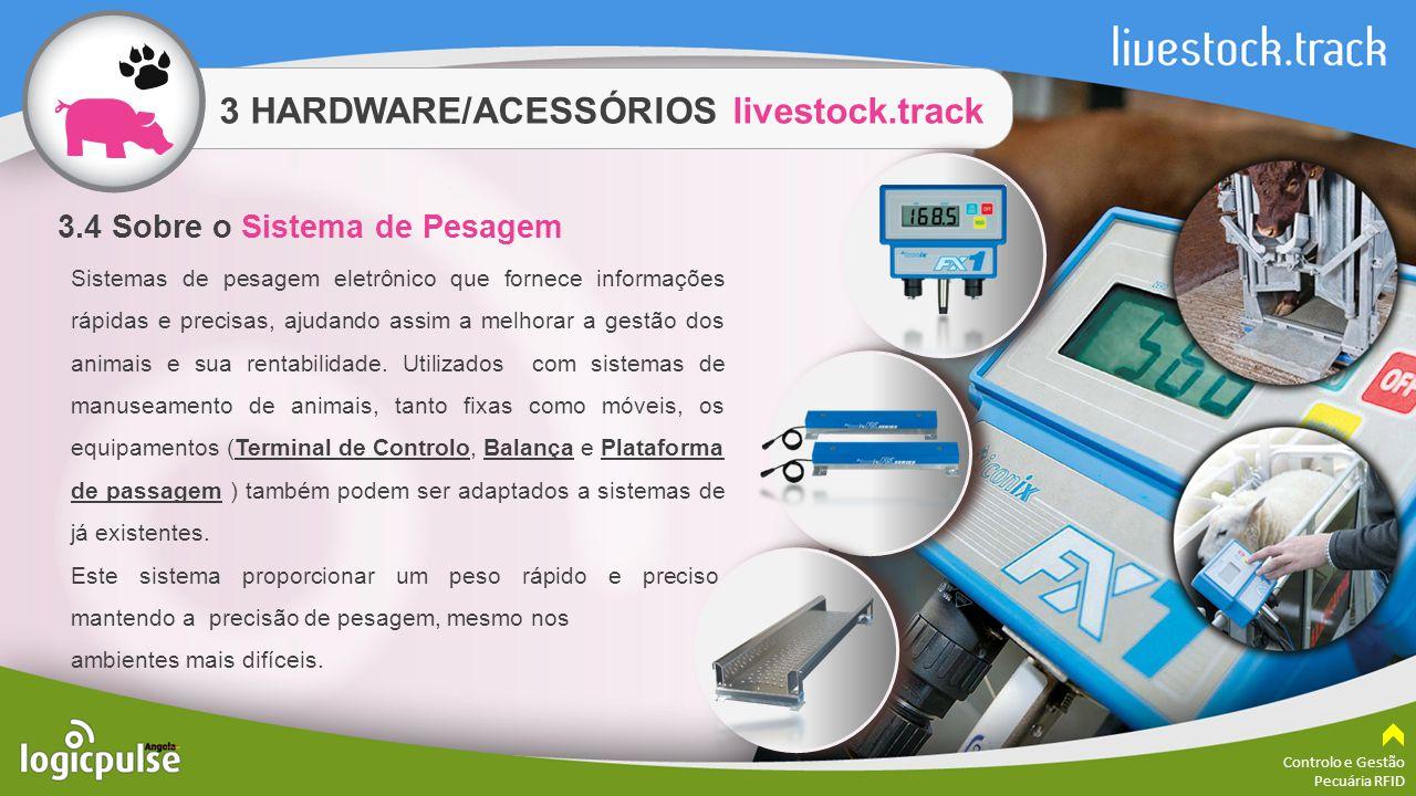 3 HARDWARE/ACESSÓRIOS livestock.track Controlo e Gestão Pecuária RFID Sistemas de pesagem eletrônico que fornece informações rápidas e precisas, ajuda