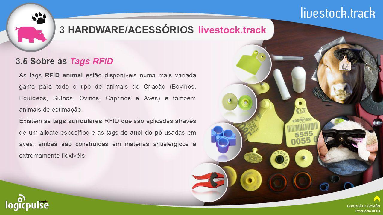 3 HARDWARE/ACESSÓRIOS livestock.track Controlo e Gestão Pecuária RFID As tags RFID animal estão disponíveis numa mais variada gama para todo o tipo de